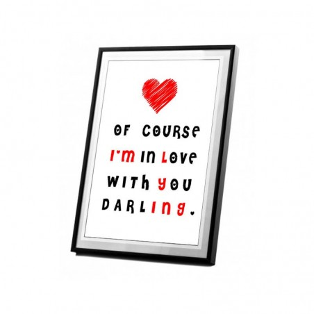 """Plakat w ramie lub bez ramy - """"Of course I'm in love with you darling""""."""