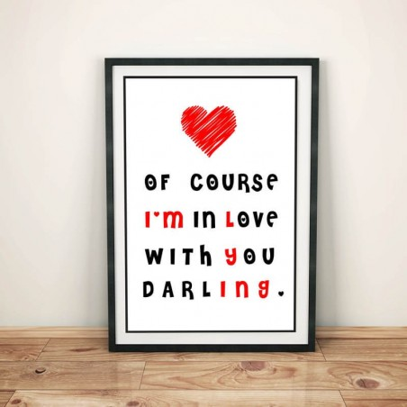 "Plakat w ramie lub bez ramy - ""Of course I'm in love with you darling""."